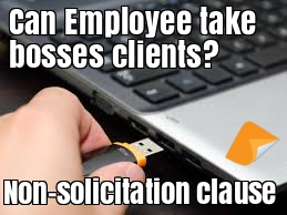 Non-solicitation clause employment contract employee stealing bosses clients unfair dismissal